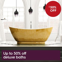 Up to 50% off deluxe baths